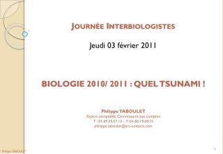 Journée Interbiologistes Jeudi 03 février 2011 1 ère  partie Etats des lieux 2010