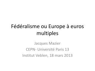 Fédéralisme ou Europe à euros multiples