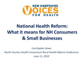 National Health Reform:  What it means for NH Consumers & Small Businesses