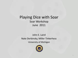 Playing Dice with Soar Soar  Workshop June  2011
