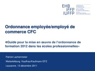 Patrick Lachenmeier Weiterbildung  Kauffrau/Kaufmann EFZ Lausanne, 13  décembre  2011