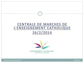 centrale de marches DE L'ENSEIGNEMENT CATHOLIQUE 26/2/2014