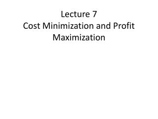 Lecture 7 Cost Minimization and Profit Maximization