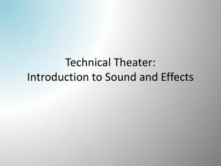 Technical Theater:   Introduction to Sound and Effects