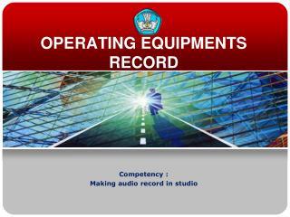 OPERATING EQUIPMENTS RECORD