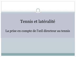 Tennis  et  latéralité La prise en compte de l'œil directeur au tennis