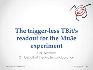 The  trigger-less  TBit/s readout for the Mu3e experiment