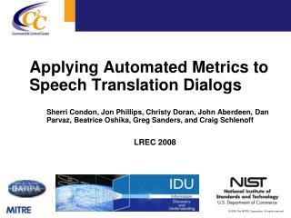 Applying Automated Metrics to Speech Translation Dialogs