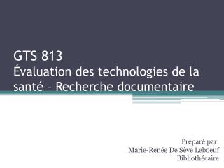GTS 813 Évaluation des technologies de la santé – Recherche documentaire