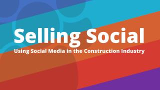 Selling Social Using Social Media in the Construction Industry