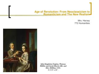 Age of Revolution: From Neoclassicism to Romanticism and The New Realism Mrs. Harvey