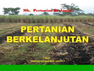 Mk.   Pertanian Berlanjut PERTANIAN BERKELANJUTAN Oleh : Smno.agroekotek.fpub.agst2013