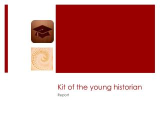 Kit of the young historian