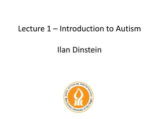 Lecture 1 – Introduction to Autism Ilan Dinstein