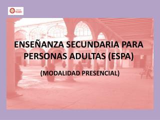 ENSEÑANZA SECUNDARIA PARA PERSONAS ADULTAS (ESPA)