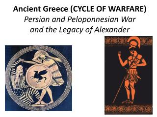 Ancient Greece (CYCLE OF WARFARE) Persian and Peloponnesian War and the Legacy of Alexander