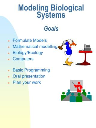 Modeling Biological  Systems Goals