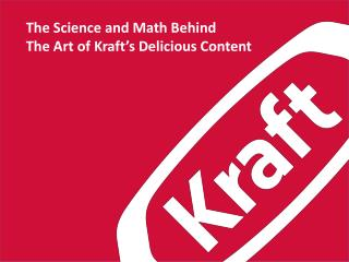 The Science and Math Behind  The Art of Kraft's Delicious Content