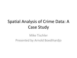 Spatial Analysis of Crime Data: A Case Study