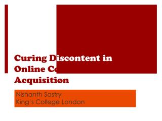 Curing D iscontent in  Online Content Acquisition