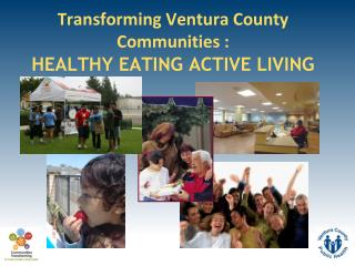 Transforming Ventura County  Communities : HEALTHY EATING ACTIVE LIVING