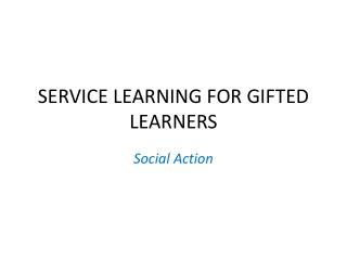 SERVICE LEARNING FOR GIFTED LEARNERS