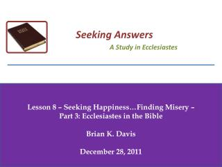 Lesson  8  – Seeking Happiness…Finding Misery –  Part 3: Ecclesiastes in the Bible Brian K. Davis