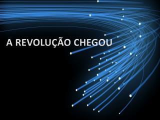 A REVOLU��O CHEGOU