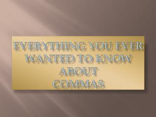 Everything you ever wanted to know about Commas