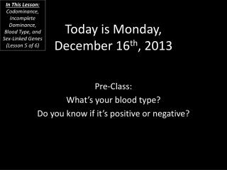 Today is  Monday, December 16 th ,  2013