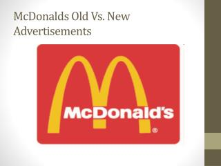 McDonalds Old Vs. New Advertisements