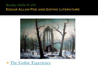 Monday, October 15, 2012 Edgar Allan Poe and Gothic Literature