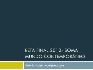 Reta final 2012- soma mundo contemporâneo