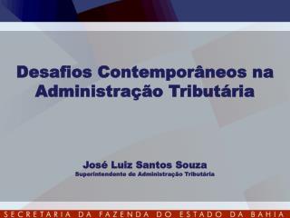 Desafios Contemporâneos na Administração Tributária José Luiz Santos Souza