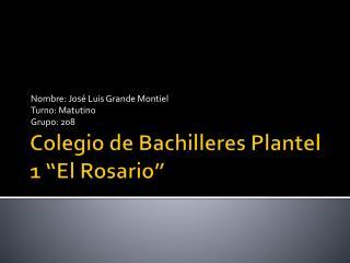 "Colegio de Bachilleres Plantel 1 "" E l Rosario"""