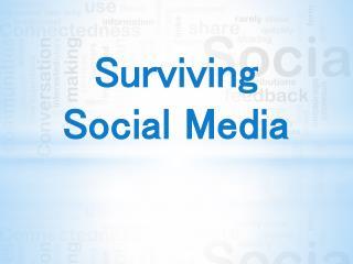 Surviving  Social Media