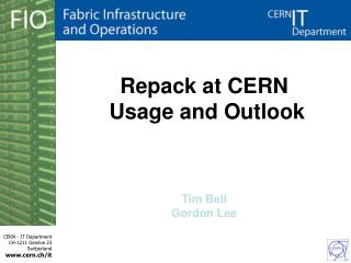 Repack at CERN  Usage and Outlook Tim Bell Gordon Lee