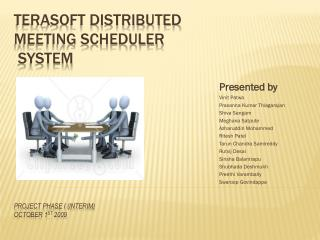 TERASOFT DISTRIBUTED MEETING SCHEDULER  SYSTEM  Project Phase I (Interim) October 1 st  2009