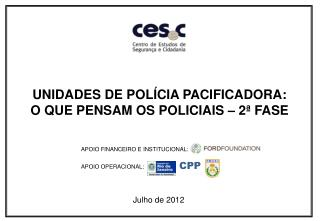 UNIDADES DE POLÍCIA PACIFICADORA:  O QUE PENSAM OS POLICIAIS – 2ª FASE