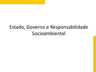 Estado, Governo e Responsabilidade Socioambiental