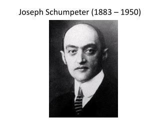 Joseph Schumpeter (1883 – 1950)
