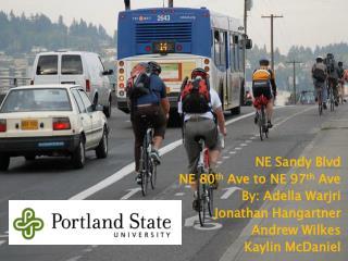 NE Sandy Blvd  NE 80 th  Ave to NE 97 th  Ave By:  Adella Warjri Jonathan  Hangartner