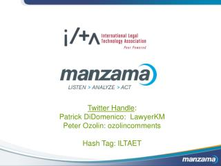 Twitter Handle :  Patrick DiDomenico:   LawyerKM Peter Ozolin:  ozolincomments Hash Tag: ILTAET