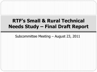 RTF's Small & Rural Technical Needs Study – Final Draft Report