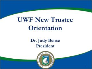 UWF New Trustee Orientation Dr. Judy Bense President