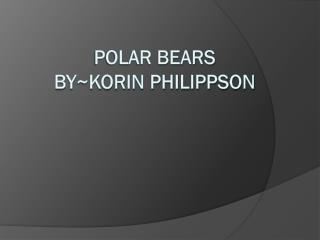 Polar bears  by~korin philippson