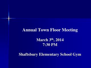 Annual Town Floor Meeting March 3 th , 2014 7:30 PM Shaftsbury Elementary School Gym