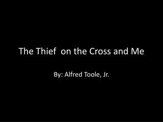 The Thief  on  the Cross and  Me
