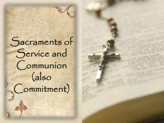 Sacraments of Service and Communion (also Commitment)