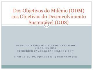 Dos Objetivos do Milênio (ODM ) aos  Objetivos do Desenvolvimento Sustentável (ODS)